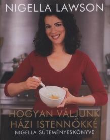 Hogyan váljunk házi istennőkké /Nigella süteményeskönyve