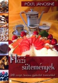 Házi sütemények - 349 recept, hasznos gyakorlati tanácsokkal