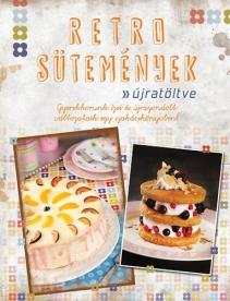 Retro sütemények - Újratöltve - Gyerekkorunk ízei és újragondolt változataik egy szakácskönyvben