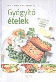 Gyógyító Ételek - A tudatos választás szakácskönyve