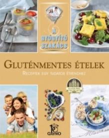 Gluténmentes ételek- Receptek egy tudatos étrendhez