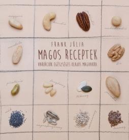 Magos receptek - Variációk egészséges olajos magvakra