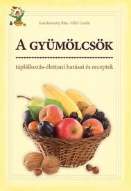 A gyümölcsök táplálkozási-élettani hatásai és receptek