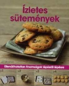 Ízletes sütemények - Ellenállhatatlan finomságok lépésről lépésre