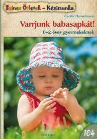 Varrjunk babasapkát! - 0-2 éves gyermekeknek