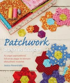 Patchwork otthon és útközben - Az angol papírsablonos foltvarrás alapjai és könnyen elkészíthető mod